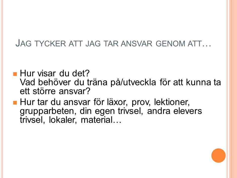 J AG TYCKER ATT JAG TAR ANSVAR GENOM ATT … Hur visar du det.