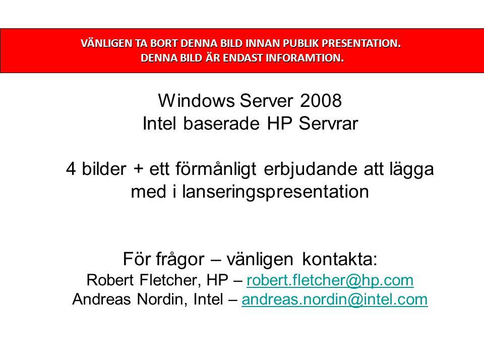 Windows Server 2008 Intel baserade HP Servrar 4 bilder + ett förmånligt erbjudande att lägga med i lanseringspresentation För frågor – vänligen kontak