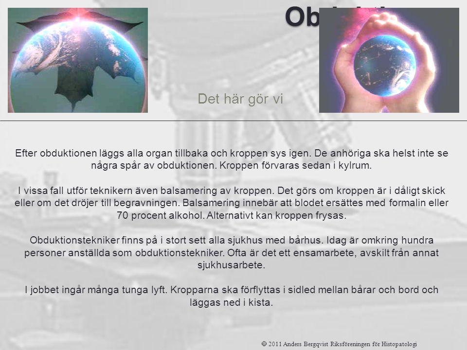 Obduktions tekniker Det här gör vi  2011 Anders Bergqvist Riksföreningen för Histopatologi Efter obduktionen läggs alla organ tillbaka och kroppen sy