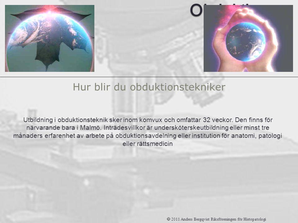 Obduktions tekniker Hur blir du obduktionstekniker  2011 Anders Bergqvist Riksföreningen för Histopatologi Utbildning i obduktionsteknik sker inom ko