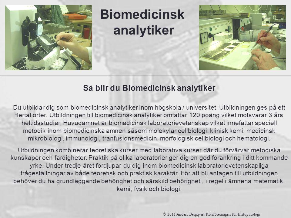 Så blir du Biomedicinsk analytiker Du utbildar dig som biomedicinsk analytiker inom högskola / universitet. Utbildningen ges på ett flertal orter. Utb