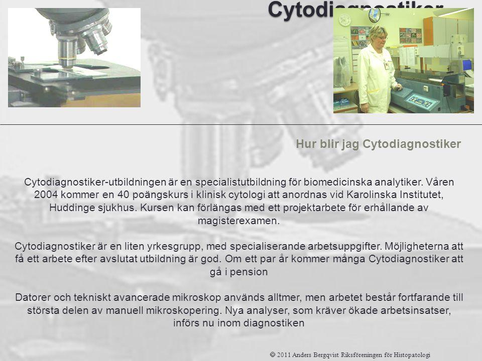 Cytodiagnostiker Hur blir jag Cytodiagnostiker  2011 Anders Bergqvist Riksföreningen för Histopatologi Cytodiagnostiker-utbildningen är en specialist