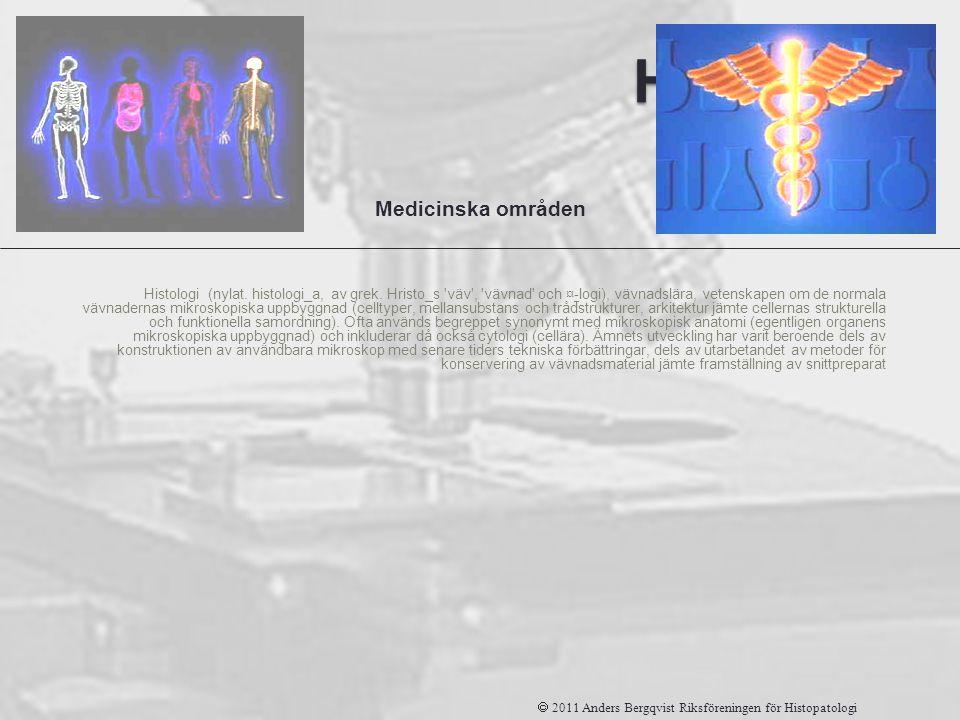 Histologi Histologi (nylat. histologi_a, av grek. Hristo_s 'väv', 'vävnad' och ¤-logi), vävnadslära, vetenskapen om de normala vävnadernas mikroskopis