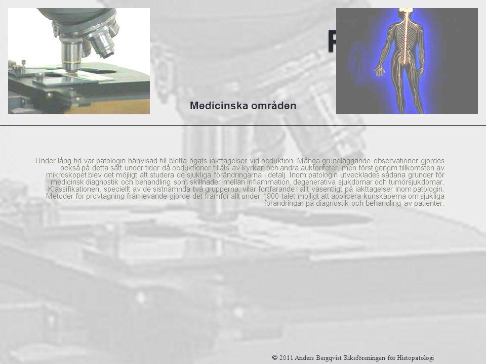 Patologi Under lång tid var patologin hänvisad till blotta ögats iakttagelser vid obduktion. Många grundläggande observationer gjordes också på detta