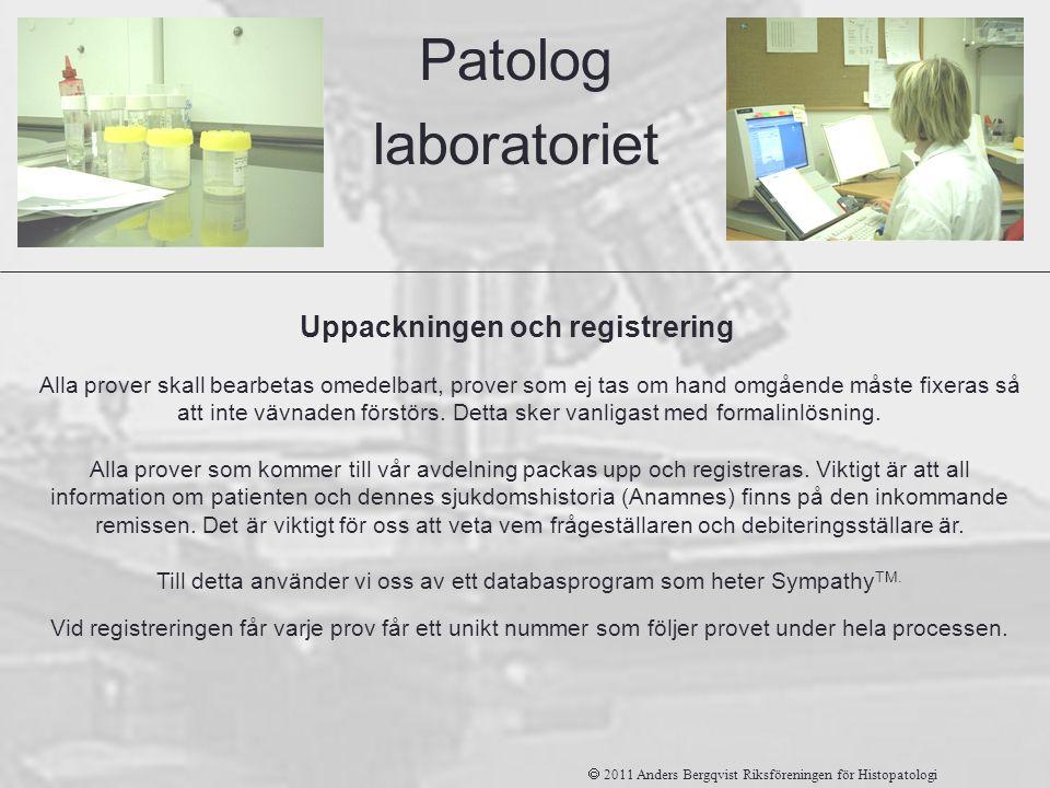 Uppackningen och registrering Alla prover skall bearbetas omedelbart, prover som ej tas om hand omgående måste fixeras så att inte vävnaden förstörs.