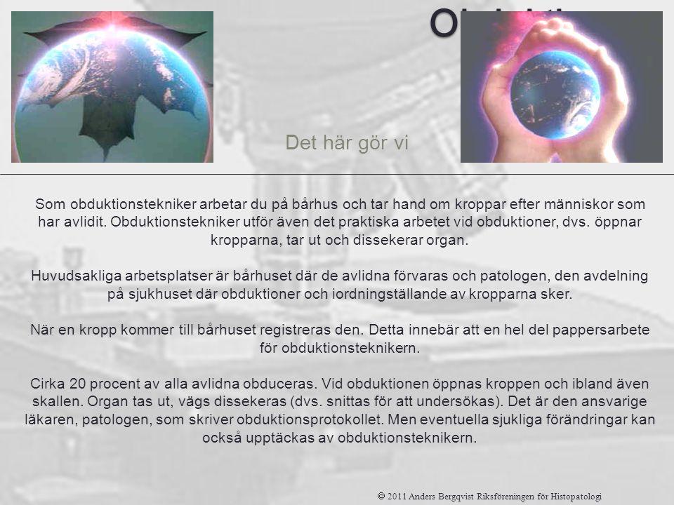 Obduktions tekniker Det här gör vi  2011 Anders Bergqvist Riksföreningen för Histopatologi Som obduktionstekniker arbetar du på bårhus och tar hand o
