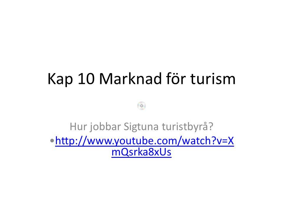 Kap 10 Marknad för turism Hur jobbar Sigtuna turistbyrå? http://www.youtube.com/watch?v=X mQsrka8xUshttp://www.youtube.com/watch?v=X mQsrka8xUs