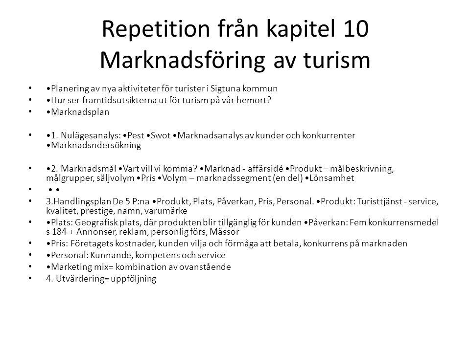 Repetition från kapitel 10 Marknadsföring av turism Planering av nya aktiviteter för turister i Sigtuna kommun Hur ser framtidsutsikterna ut för turis