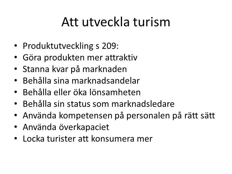 Att utveckla turism Produktutveckling s 209: Göra produkten mer attraktiv Stanna kvar på marknaden Behålla sina marknadsandelar Behålla eller öka löns