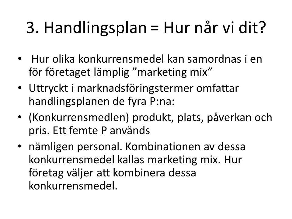 """3. Handlingsplan = Hur når vi dit? Hur olika konkurrensmedel kan samordnas i en för företaget lämplig """"marketing mix"""" Uttryckt i marknadsföringstermer"""