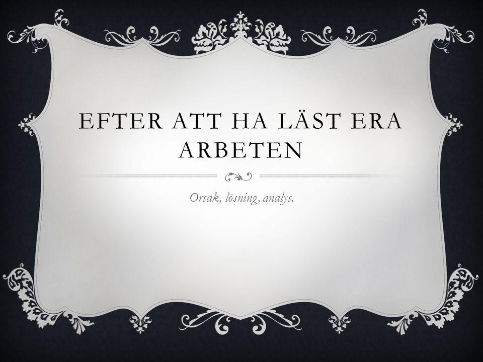 EFTER ATT HA LÄST ERA ARBETEN Orsak, lösning, analys.
