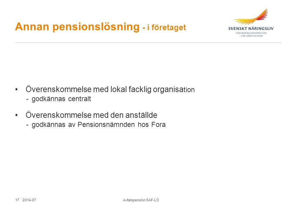 Annan pensionslösning - i företaget Överenskommelse med lokal facklig organisa tion -godkännas centralt Överenskommelse med den anställde -godkännas a
