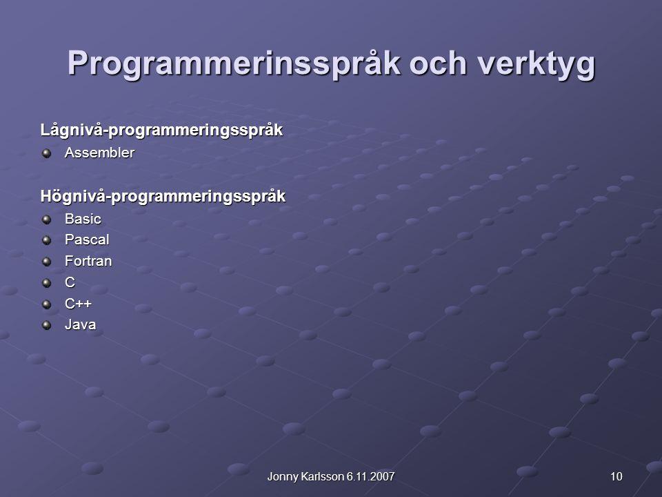 10Jonny Karlsson 6.11.2007 Programmerinsspråk och verktyg Lågnivå-programmeringsspråkAssemblerHögnivå-programmeringsspråkBasicPascalFortranCC++Java