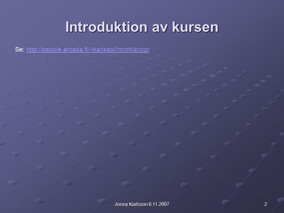 13Jonny Karlsson 6.11.2007 Introduktion till Java Tolkning Interpretatorn tolkar bytekoden till maskinkod allteftersom programmet exekveras Interpretatorn i Java kallas för Virtuell Maskin (VM).