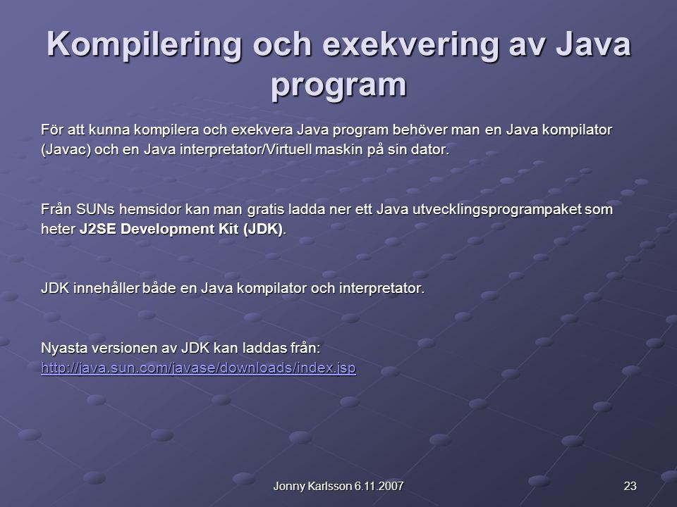 23Jonny Karlsson 6.11.2007 Kompilering och exekvering av Java program För att kunna kompilera och exekvera Java program behöver man en Java kompilator