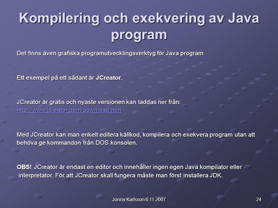 24Jonny Karlsson 6.11.2007 Kompilering och exekvering av Java program Det finns även grafiska programutvecklingsverktyg för Java program Ett exempel p