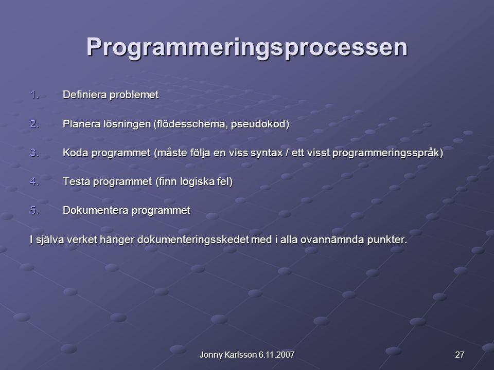 27Jonny Karlsson 6.11.2007 Programmeringsprocessen 1.Definiera problemet 2.Planera lösningen (flödesschema, pseudokod) 3.Koda programmet (måste följa