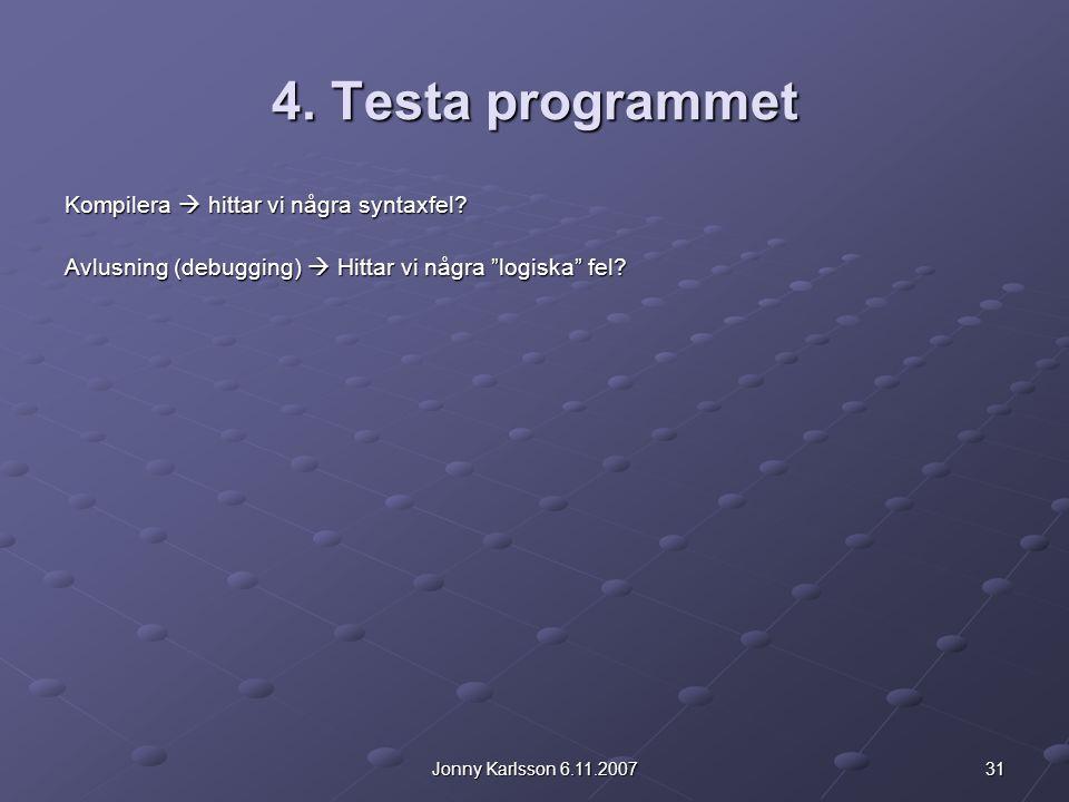 """31Jonny Karlsson 6.11.2007 4. Testa programmet Kompilera  hittar vi några syntaxfel? Avlusning (debugging)  Hittar vi några """"logiska"""" fel?"""
