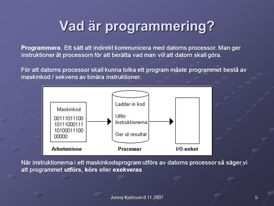 5Jonny Karlsson 6.11.2007 Programmera. Ett sätt att indirekt kommunicera med datorns processor. Man ger instruktioner åt processorn för att berätta va
