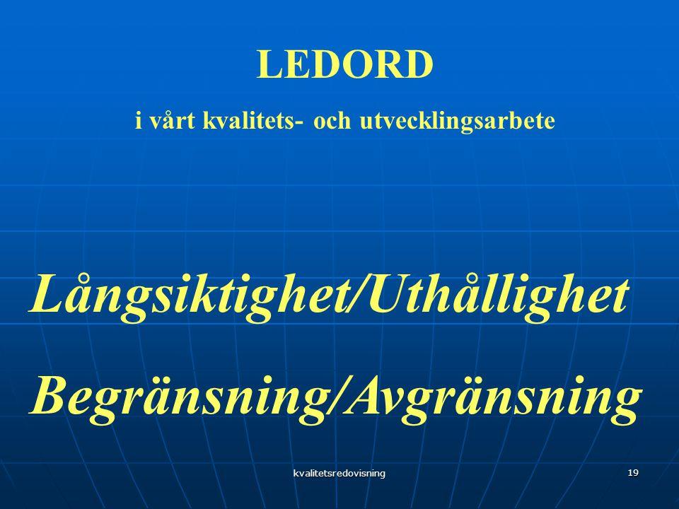 kvalitetsredovisning 19 LEDORD i vårt kvalitets- och utvecklingsarbete Långsiktighet/Uthållighet Begränsning/Avgränsning