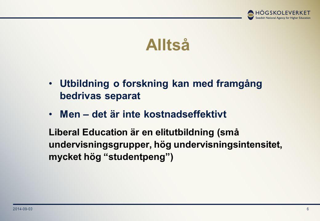 2014-09-036 Alltså Utbildning o forskning kan med framgång bedrivas separat Men – det är inte kostnadseffektivt Liberal Education är en elitutbildning