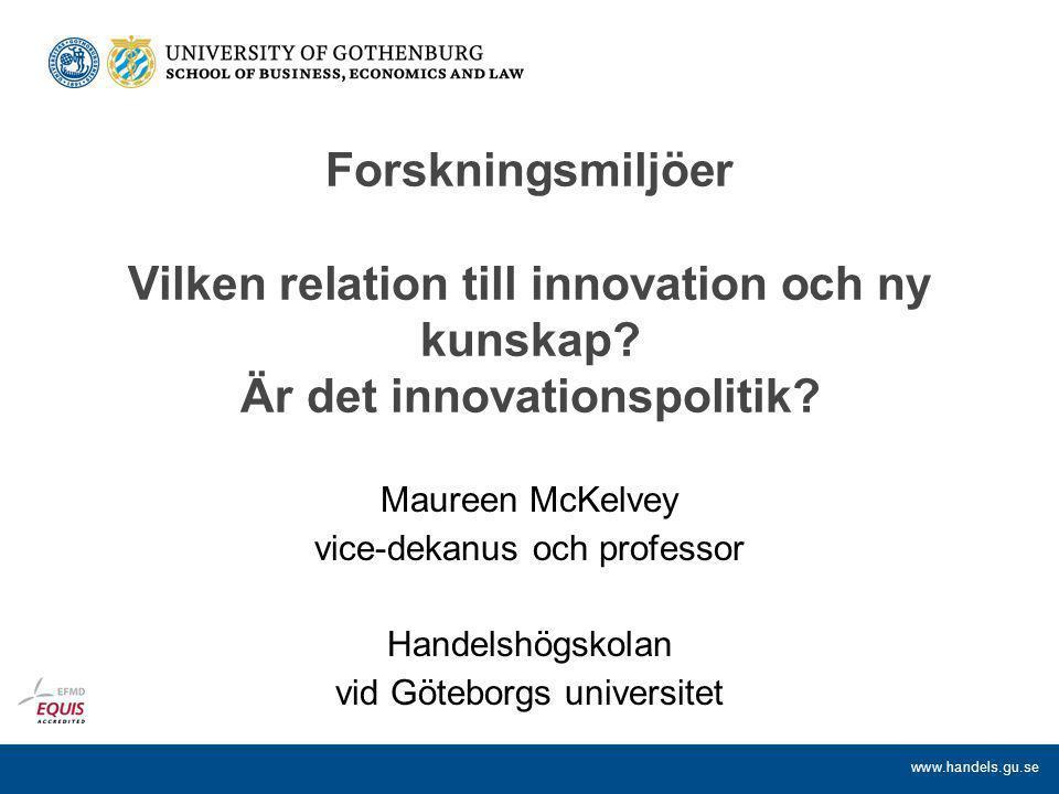 www.handels.gu.se Forskningsmiljöer Vilken relation till innovation och ny kunskap.