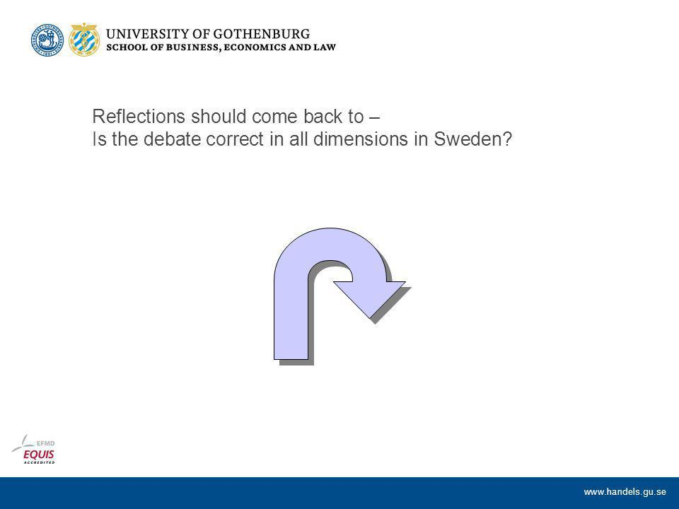 www.handels.gu.se Reflections should come back to – Is the debate correct in all dimensions in Sweden?