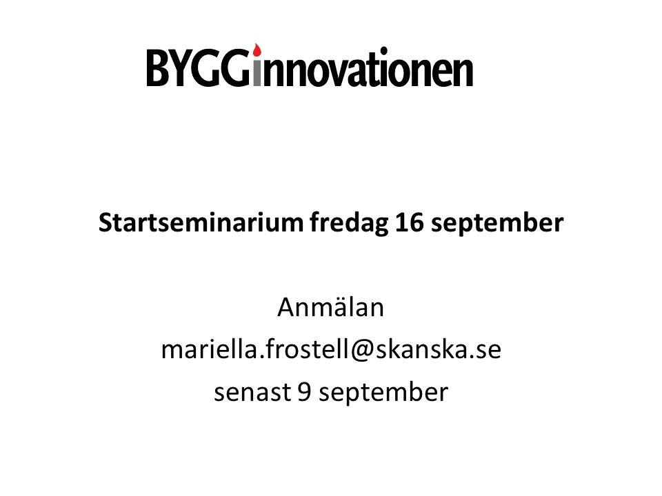 Startseminarium fredag 16 september Anmälan mariella.frostell@skanska.se senast 9 september