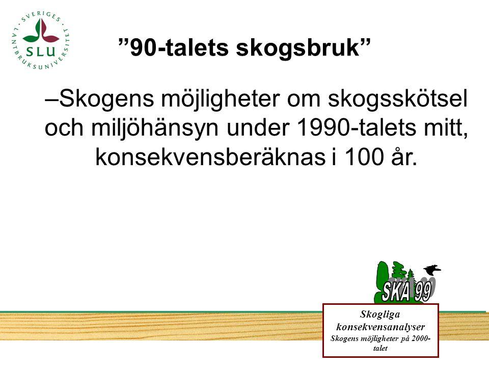 –Skogens möjligheter om skogsskötsel och miljöhänsyn under 1990-talets mitt, konsekvensberäknas i 100 år.