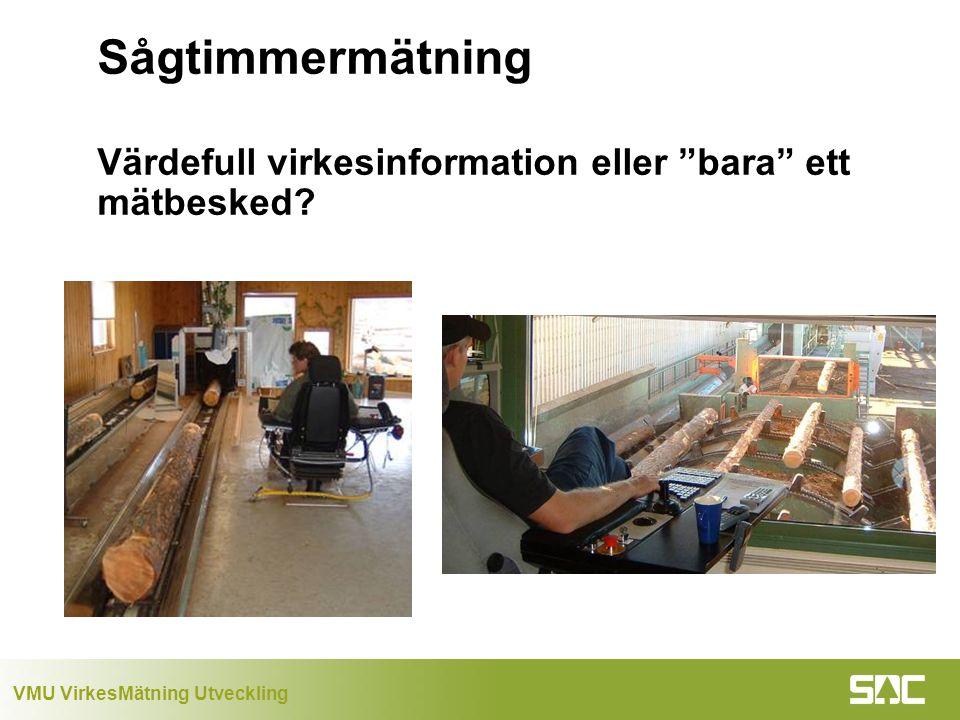 VMU VirkesMätning Utveckling Sågtimmermätning Värdefull virkesinformation eller bara ett mätbesked?
