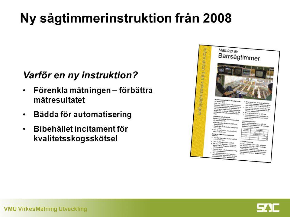 VMU VirkesMätning Utveckling Ny sågtimmerinstruktion från 2008 Varför en ny instruktion.