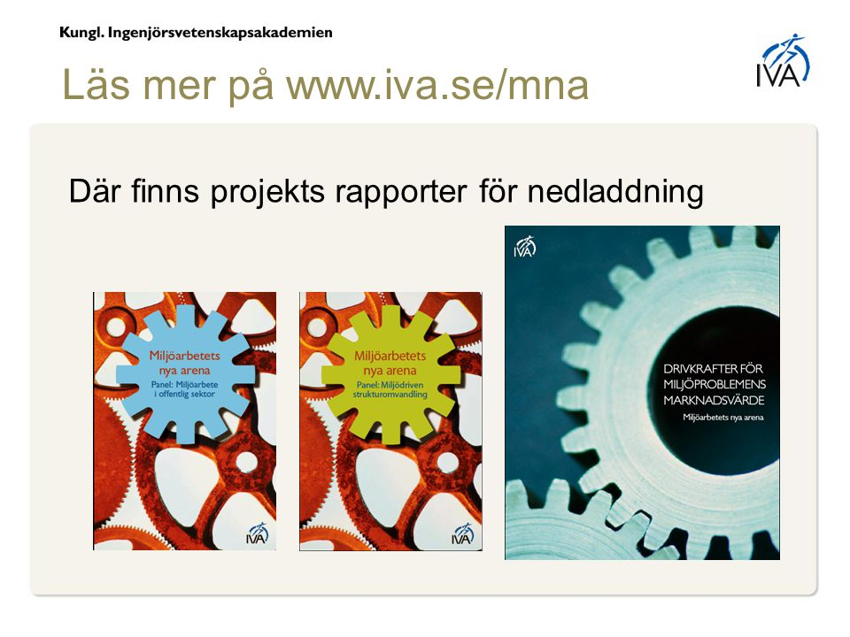 Där finns projekts rapporter för nedladdning Läs mer på www.iva.se/mna