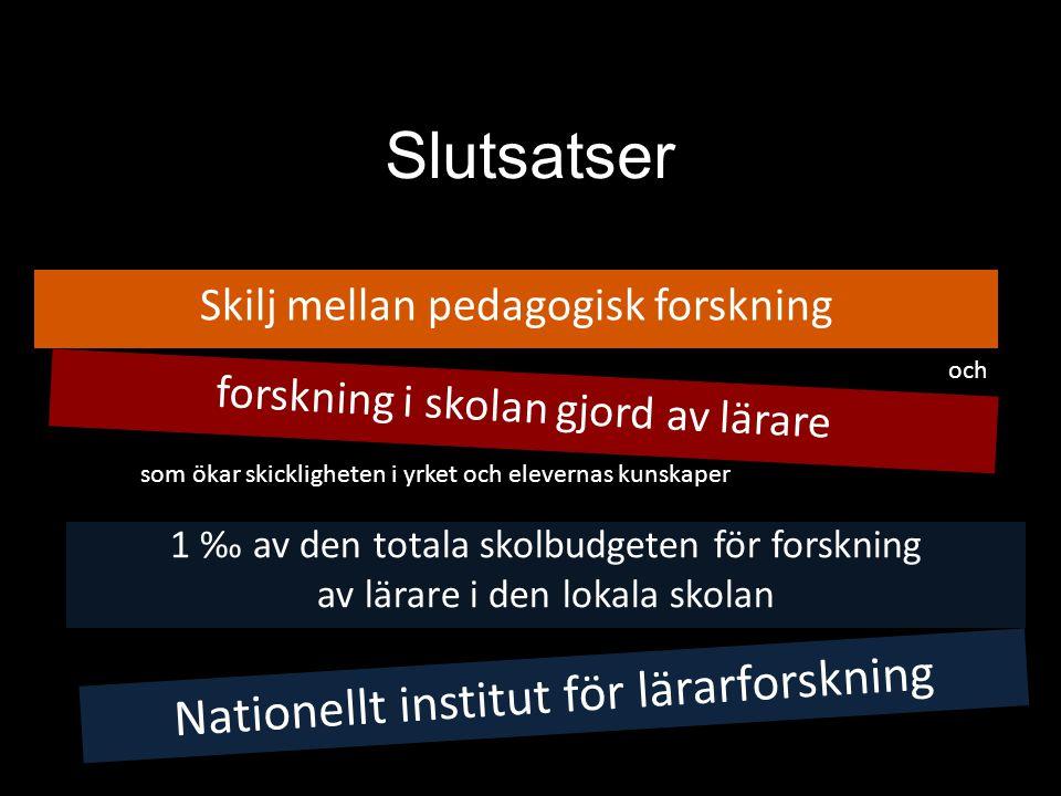 Slutsatser Skilj mellan pedagogisk forskning forskning i skolan gjord av lärare Nationellt institut för lärarforskning och 1 ‰ av den totala skolbudge