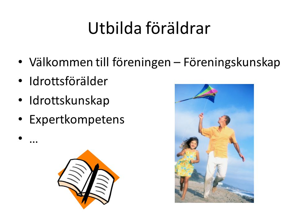 Utbilda föräldrar Välkommen till föreningen – Föreningskunskap Idrottsförälder Idrottskunskap Expertkompetens …