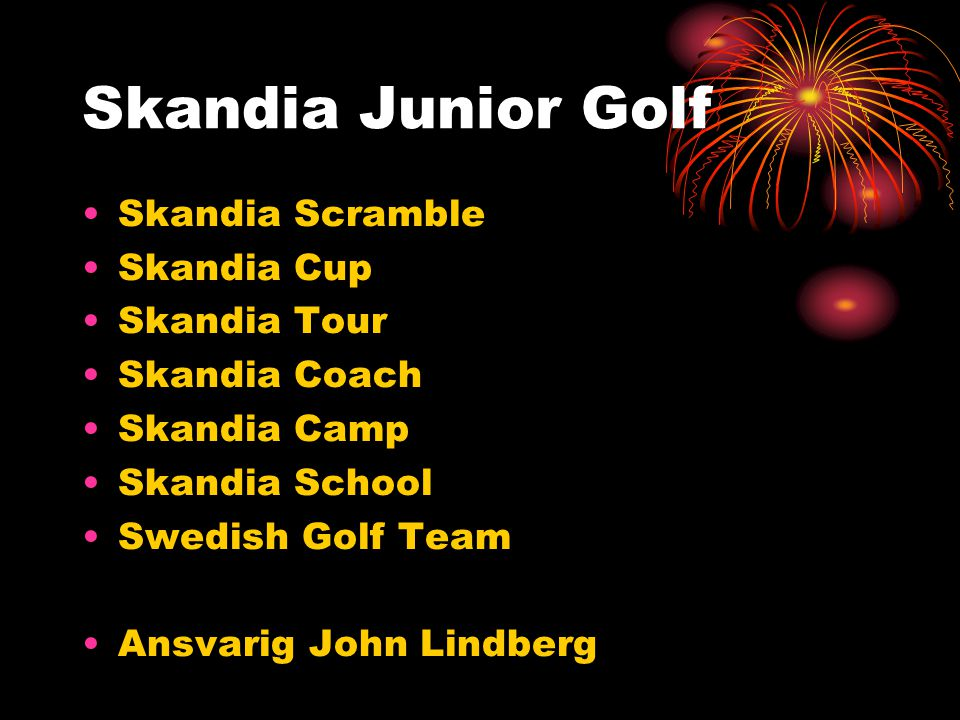 Skandia Junior Golf Skandia Scramble Skandia Cup Skandia Tour Skandia Coach Skandia Camp Skandia School Swedish Golf Team Ansvarig John Lindberg