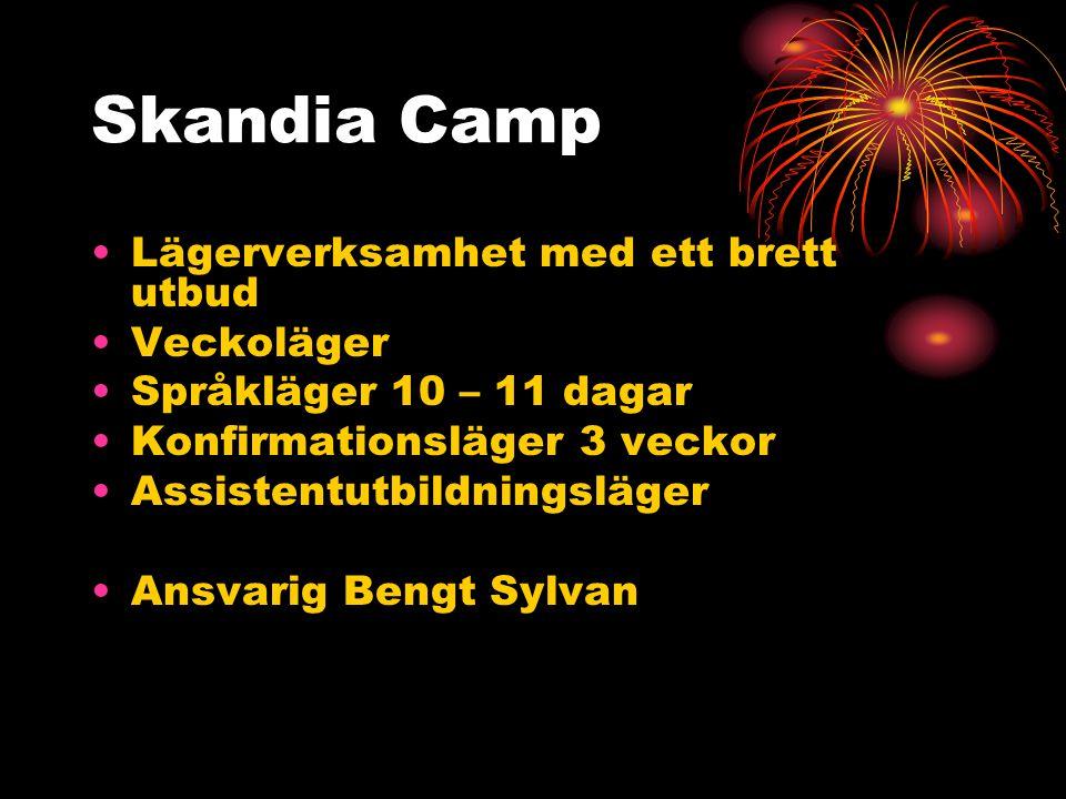Skandia Camp Lägerverksamhet med ett brett utbud Veckoläger Språkläger 10 – 11 dagar Konfirmationsläger 3 veckor Assistentutbildningsläger Ansvarig Bengt Sylvan