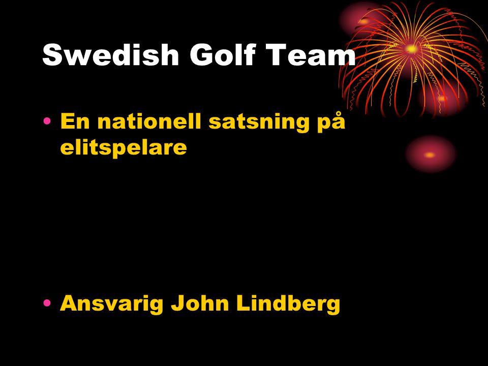 Swedish Golf Team En nationell satsning på elitspelare Ansvarig John Lindberg