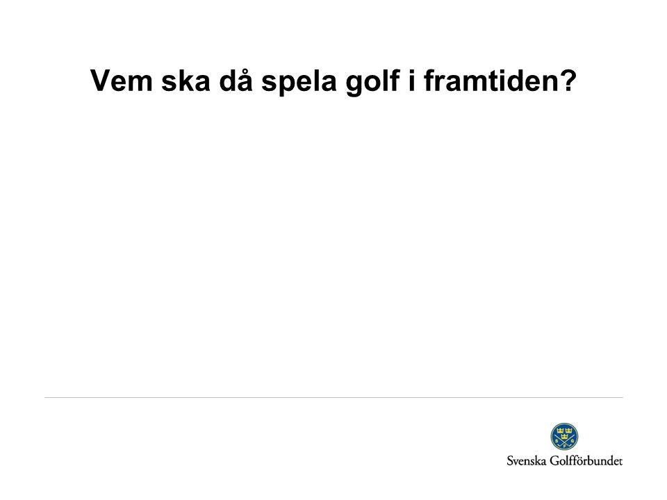 Vem ska då spela golf i framtiden?