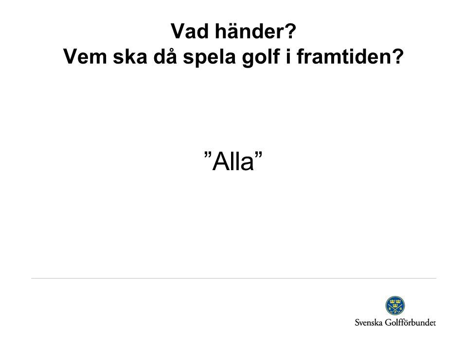 Vad händer? Vem ska då spela golf i framtiden? Alla