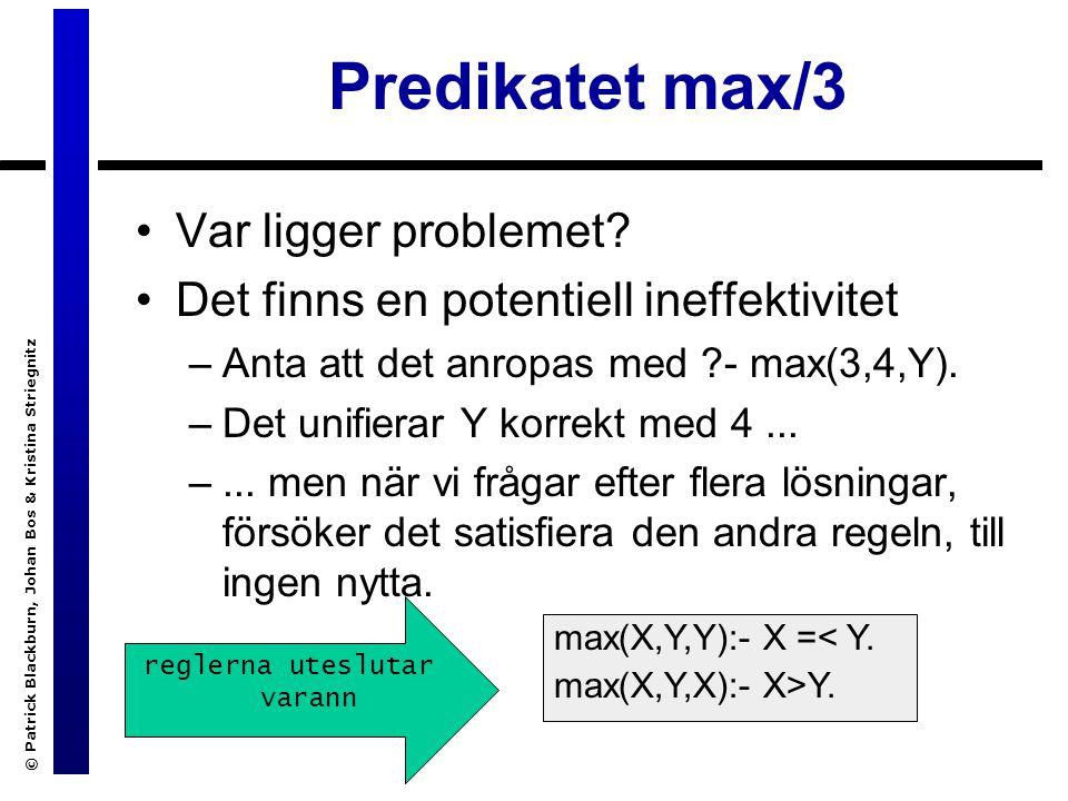 © Patrick Blackburn, Johan Bos & Kristina Striegnitz Predikatet max/3 Var ligger problemet.