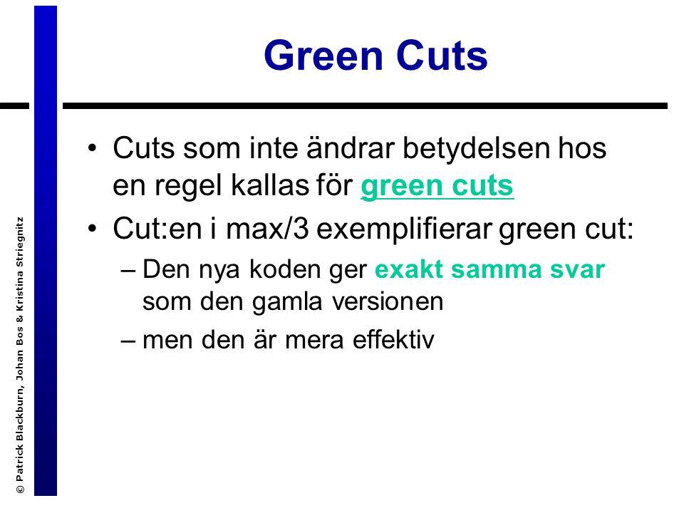© Patrick Blackburn, Johan Bos & Kristina Striegnitz Green Cuts Cuts som inte ändrar betydelsen hos en regel kallas för green cuts Cut:en i max/3 exemplifierar green cut: –Den nya koden ger exakt samma svar som den gamla versionen –men den är mera effektiv