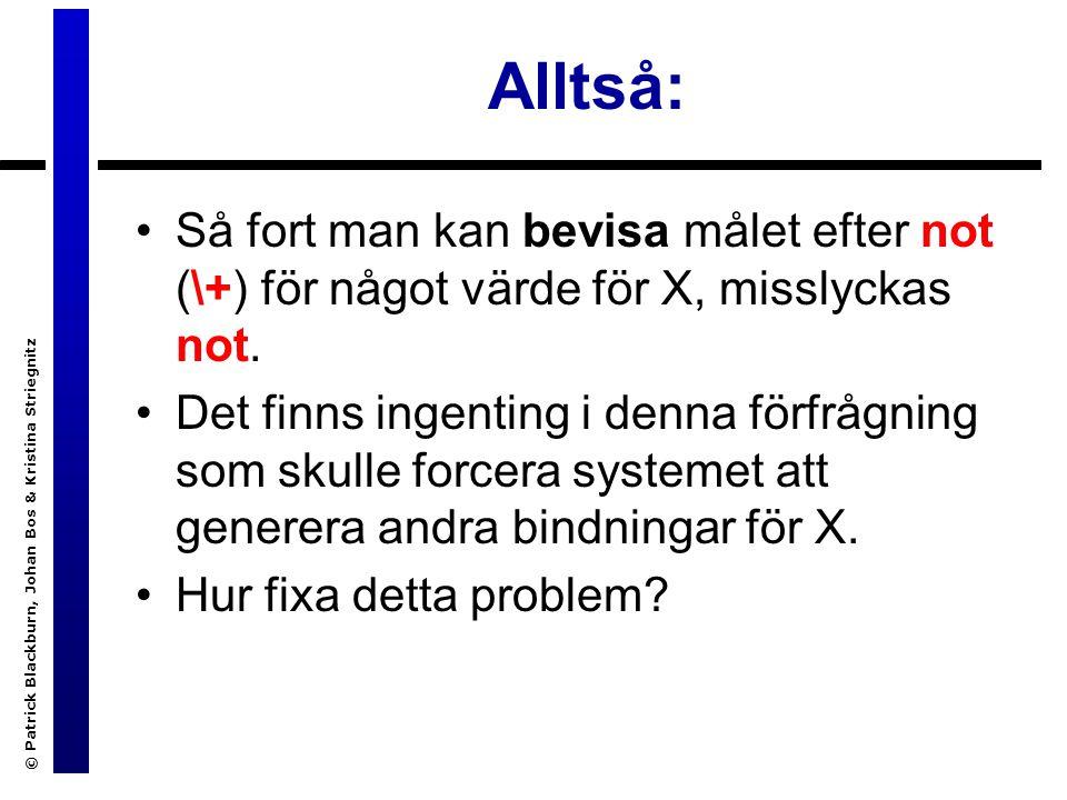 Alltså: Så fort man kan bevisa målet efter not (\+) för något värde för X, misslyckas not.