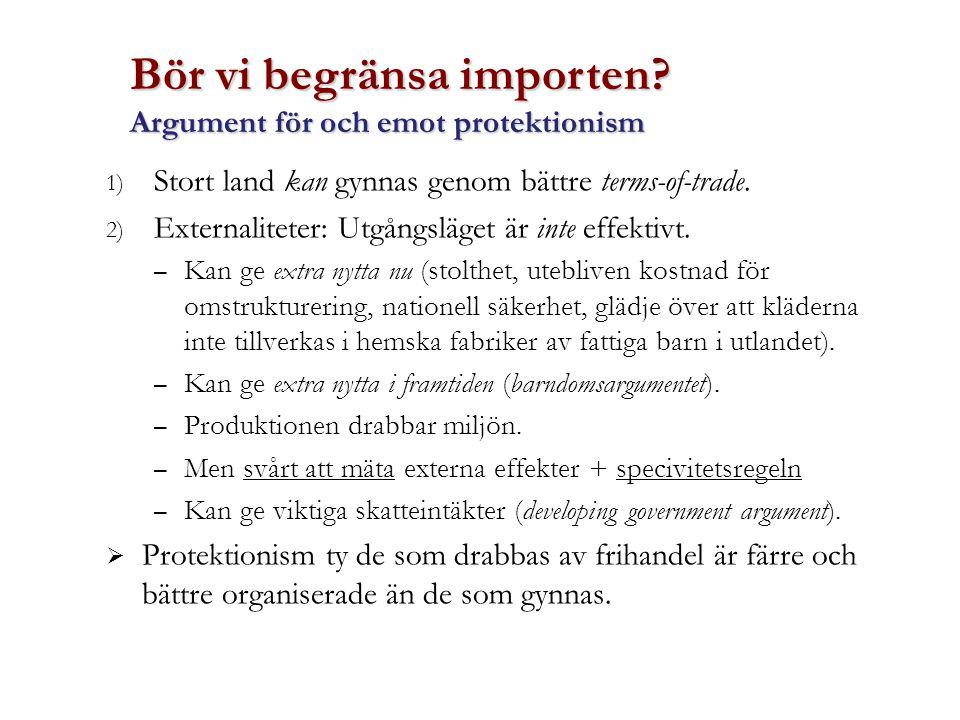 1) Stort land kan gynnas genom bättre terms-of-trade. 2) Externaliteter: Utgångsläget är inte effektivt. – Kan ge extra nytta nu (stolthet, utebliven