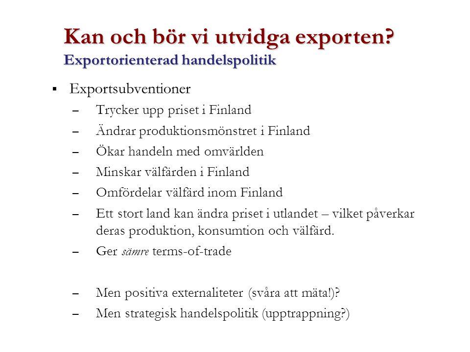 Kan och bör vi utvidga exporten? Exportorienterad handelspolitik  Exportsubventioner – Trycker upp priset i Finland – Ändrar produktionsmönstret i Fi