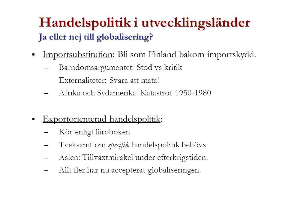 Handelspolitik i utvecklingsländer Ja eller nej till globalisering?  Importsubstitution: Bli som Finland bakom importskydd. – Barndomsargumentet: Stö