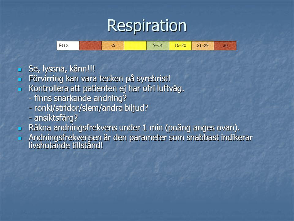 Respiration Se, lyssna, känn!!! Se, lyssna, känn!!! Förvirring kan vara tecken på syrebrist! Förvirring kan vara tecken på syrebrist! Kontrollera att