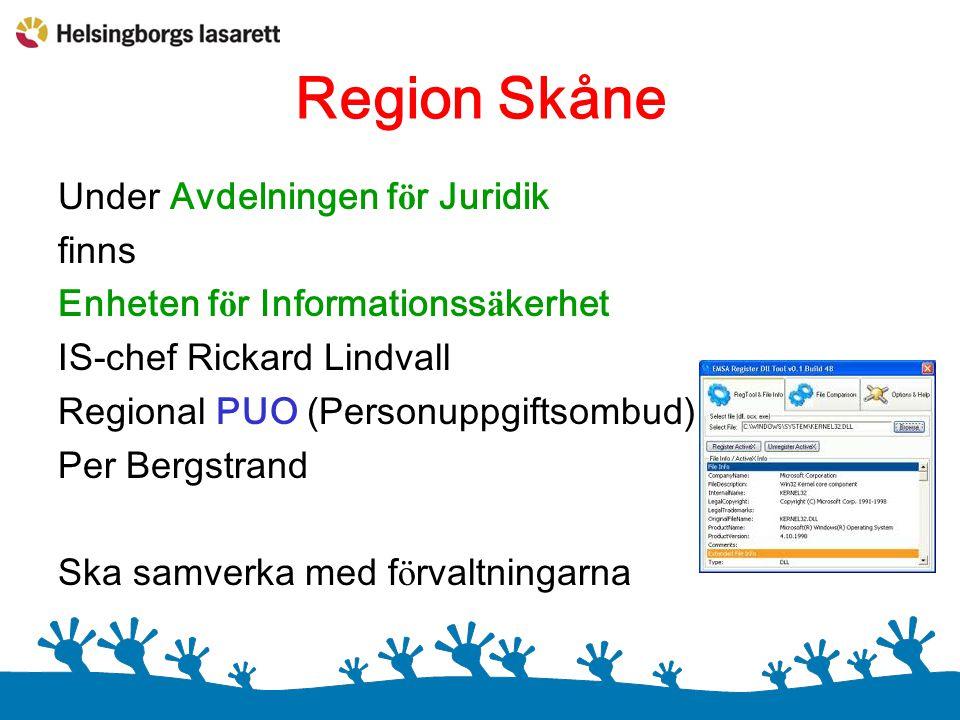 Region Skåne Under Avdelningen f ö r Juridik finns Enheten f ö r Informationss ä kerhet IS-chef Rickard Lindvall Regional PUO (Personuppgiftsombud) Pe