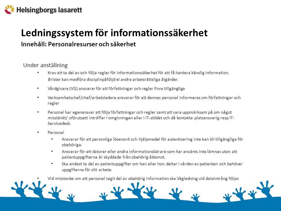 Ledningssystem för informationssäkerhet Innehåll: Personalresurser och säkerhet Under anställning Krav att ta del av och följa regler för informationssäkerhet för att få hantera känslig information.