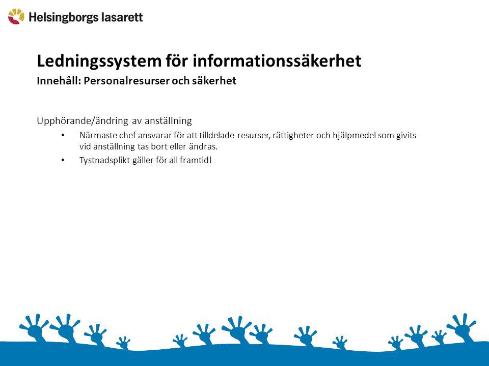Ledningssystem för informationssäkerhet Innehåll: Personalresurser och säkerhet Upphörande/ändring av anställning Närmaste chef ansvarar för att tilld