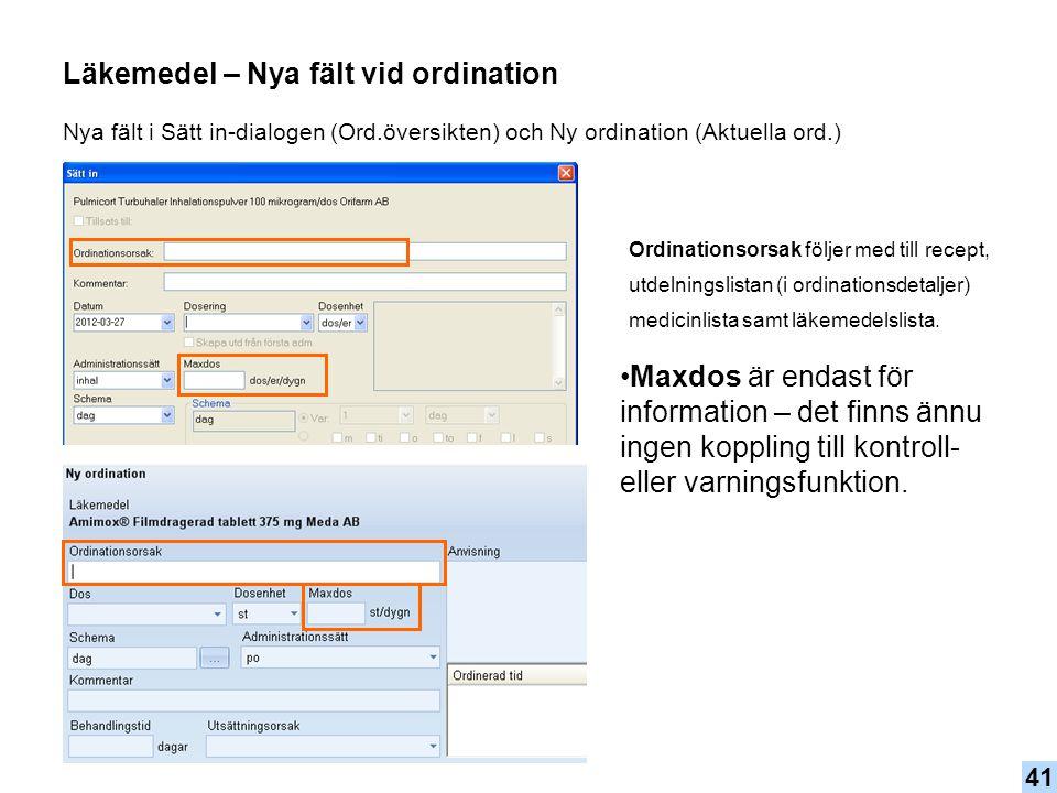 Maxdos är endast för information – det finns ännu ingen koppling till kontroll- eller varningsfunktion. Läkemedel – Nya fält vid ordination Nya fält i